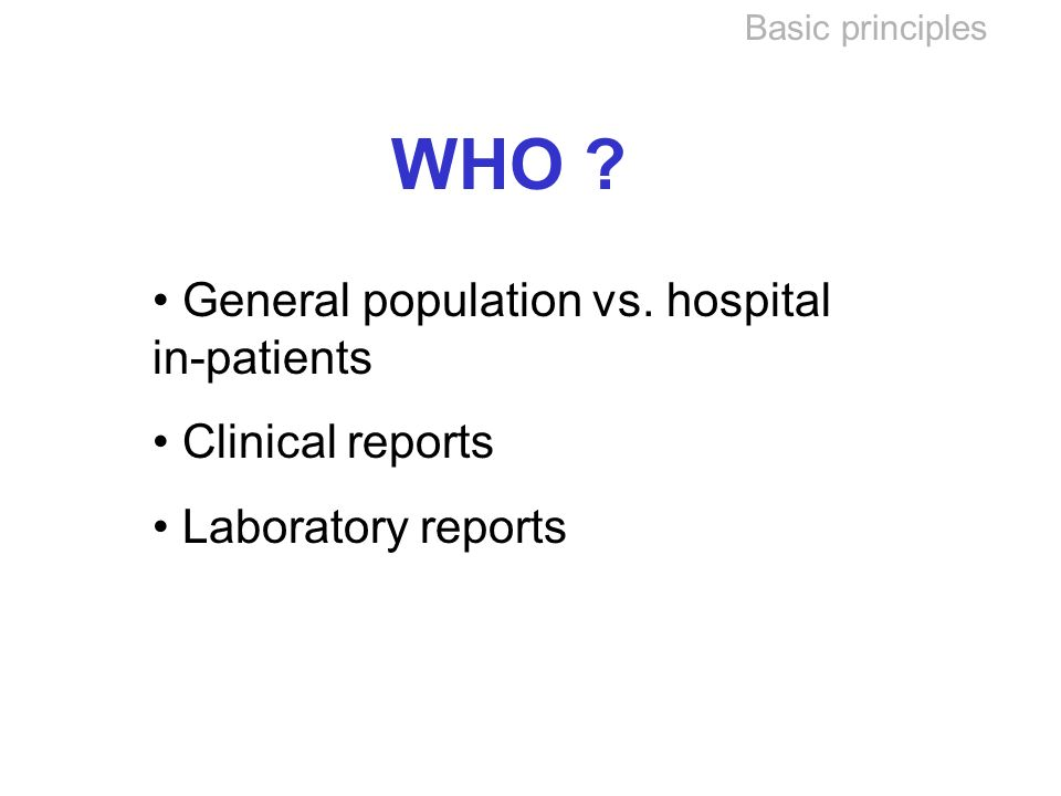 Basic principles WHO . General population vs.
