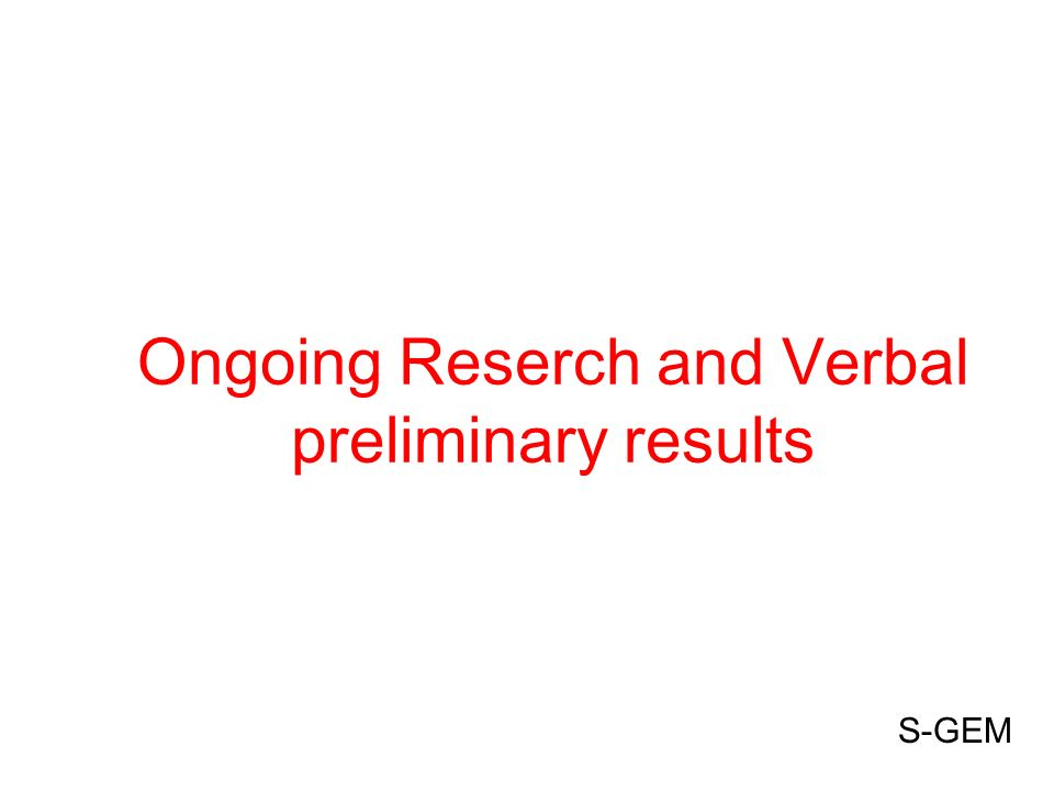 Ongoing Reserch and Verbal preliminary results S-GEM