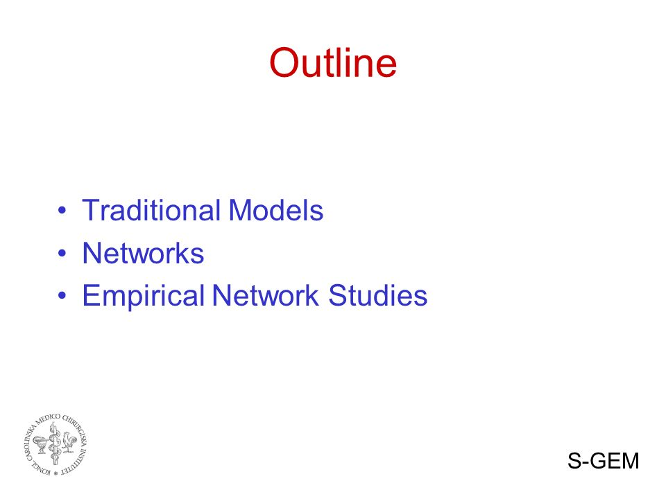 Outline Traditional Models Networks Empirical Network Studies S-GEM