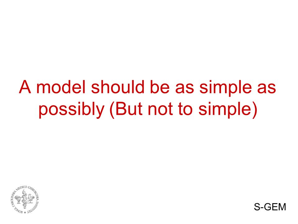 A model should be as simple as possibly (But not to simple) S-GEM