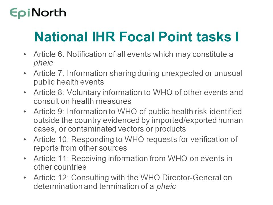 National IHR Focal Point tasks I Article 6: Notification of all events which may constitute a pheic Article 7: Information-sharing during unexpected o