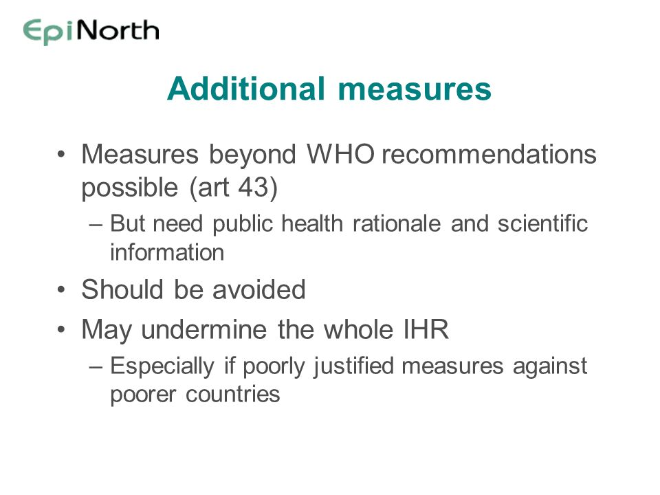 Additional measures Measures beyond WHO recommendations possible (art 43) –But need public health rationale and scientific information Should be avoid