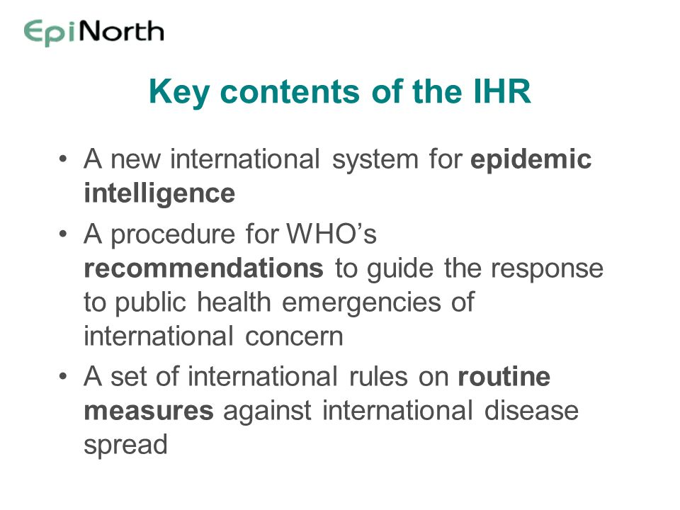 Key contents of the IHR A new international system for epidemic intelligence A procedure for WHOs recommendations to guide the response to public heal
