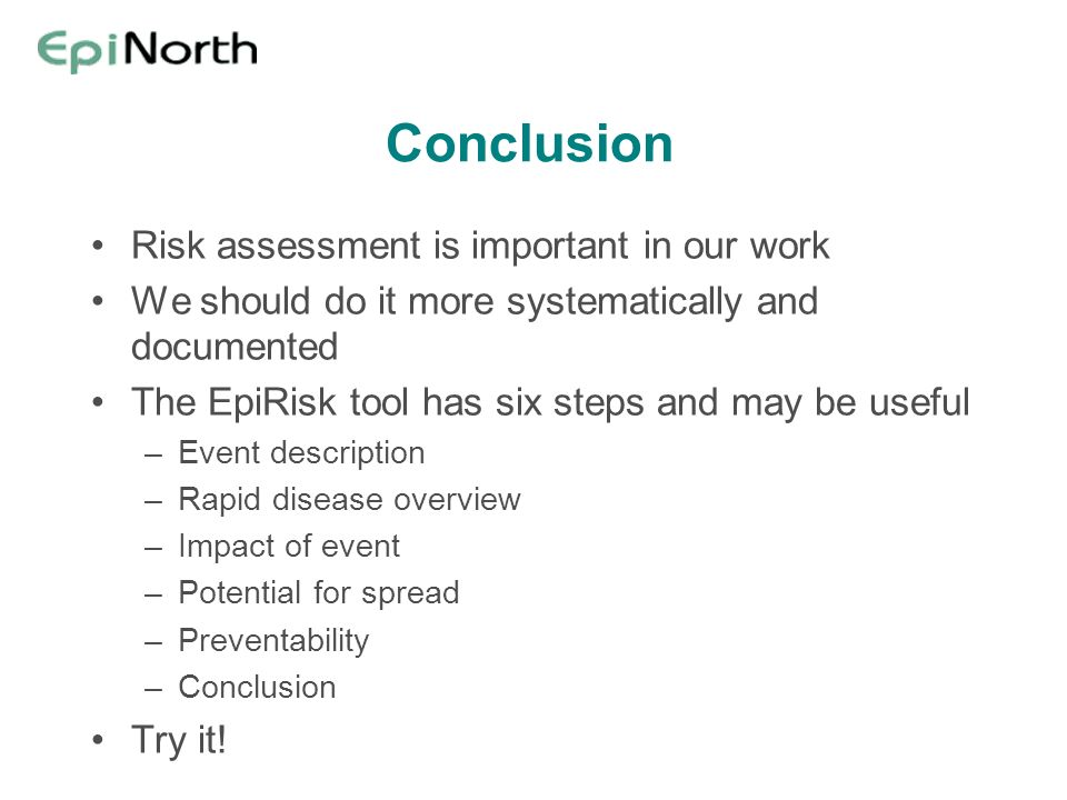 Conclusion Risk assessment is important in our work We should do it more systematically and documented The EpiRisk tool has six steps and may be usefu