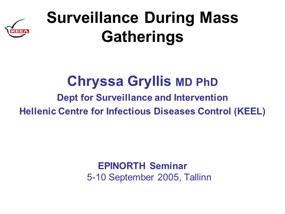 Surveillance During Mass Gatherings Chryssa Gryllis MD PhD Dept for Surveillance and Intervention Hellenic Centre for Infectious Diseases Control (KEEL) EPINORTH Seminar 5-10 September 2005, Tallinn