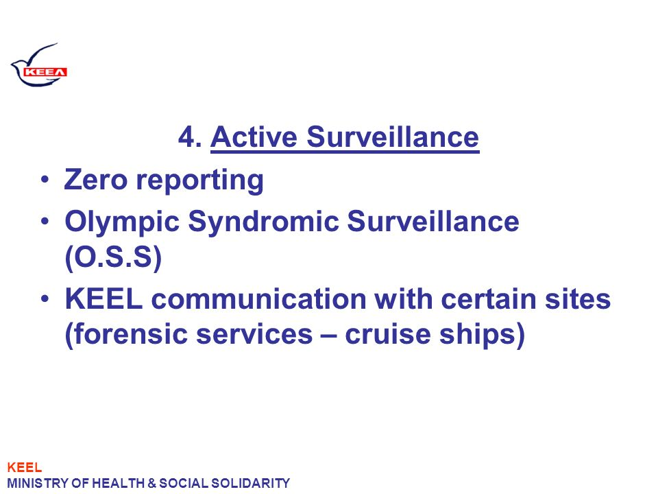 4. Active Surveillance Zero reporting Olympic Syndromic Surveillance (O.S.S) KEEL communication with certain sites (forensic services – cruise ships)