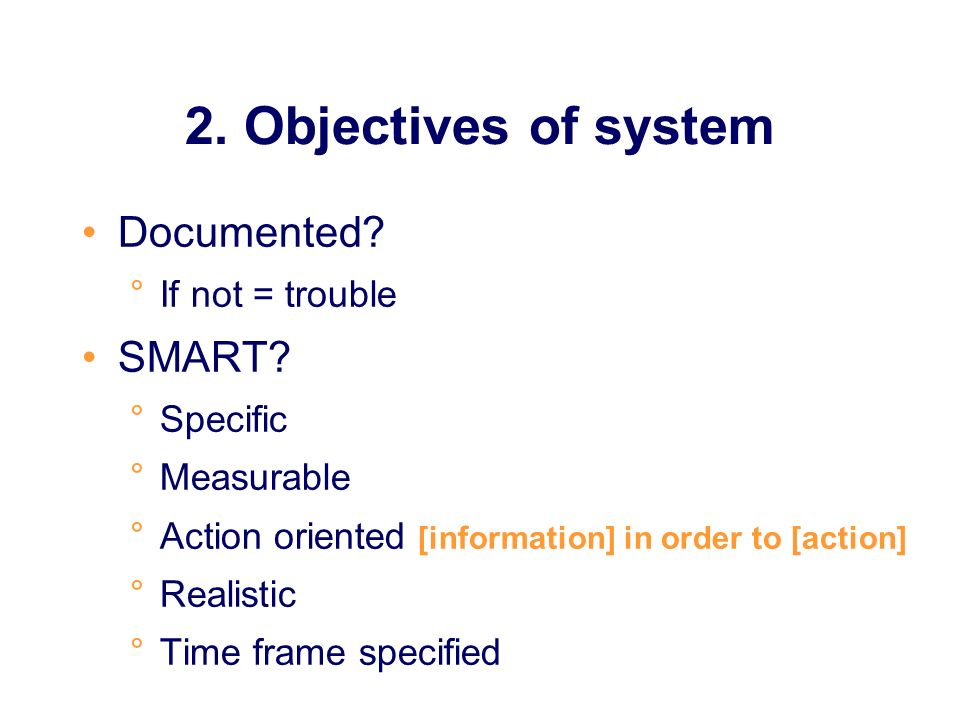 2.Objectives of system Documented. °If not = trouble SMART.