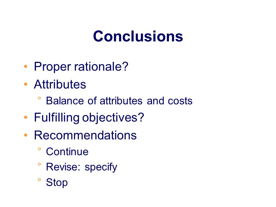 Conclusions Proper rationale.Attributes °Balance of attributes and costs Fulfilling objectives.