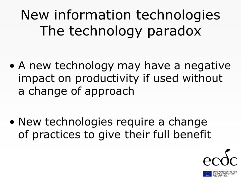 New information technologies The technology paradox A new technology may have a negative impact on productivity if used without a change of approach New technologies require a change of practices to give their full benefit