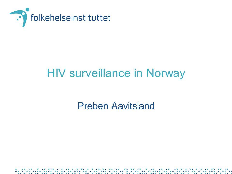 HIV surveillance in Norway Preben Aavitsland