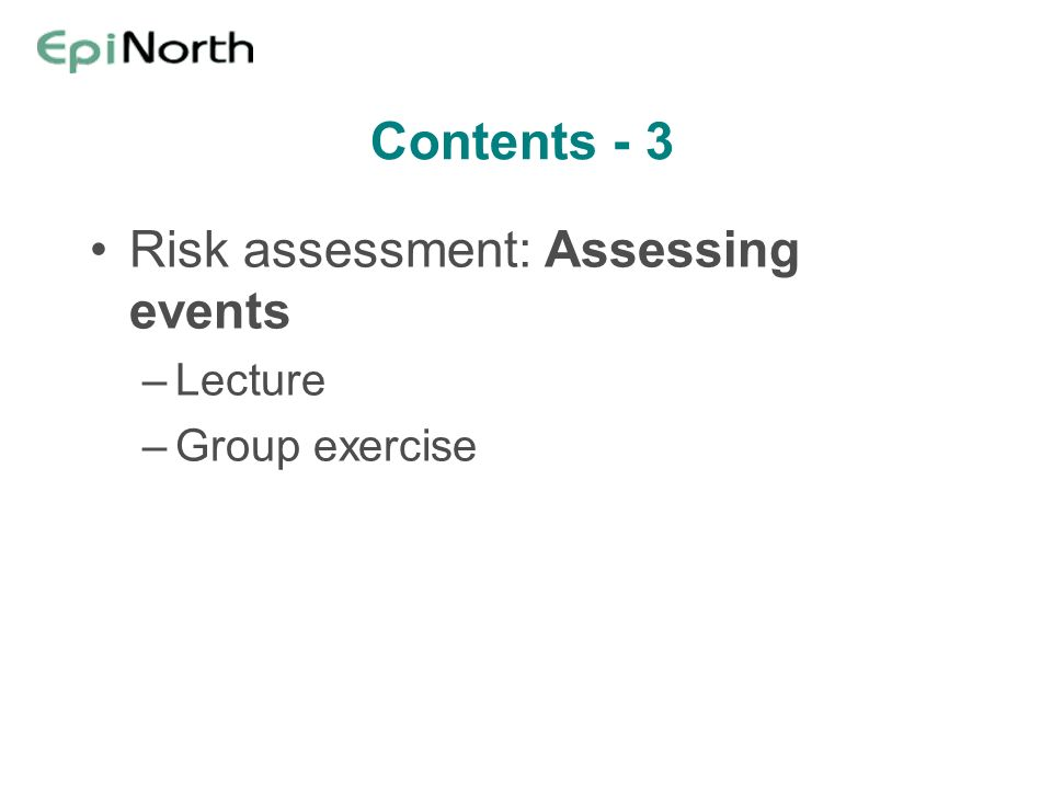Contents - 3 Risk assessment: Assessing events –Lecture –Group exercise