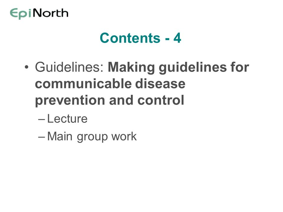 Contents - 4 Guidelines: Making guidelines for communicable disease prevention and control –Lecture –Main group work