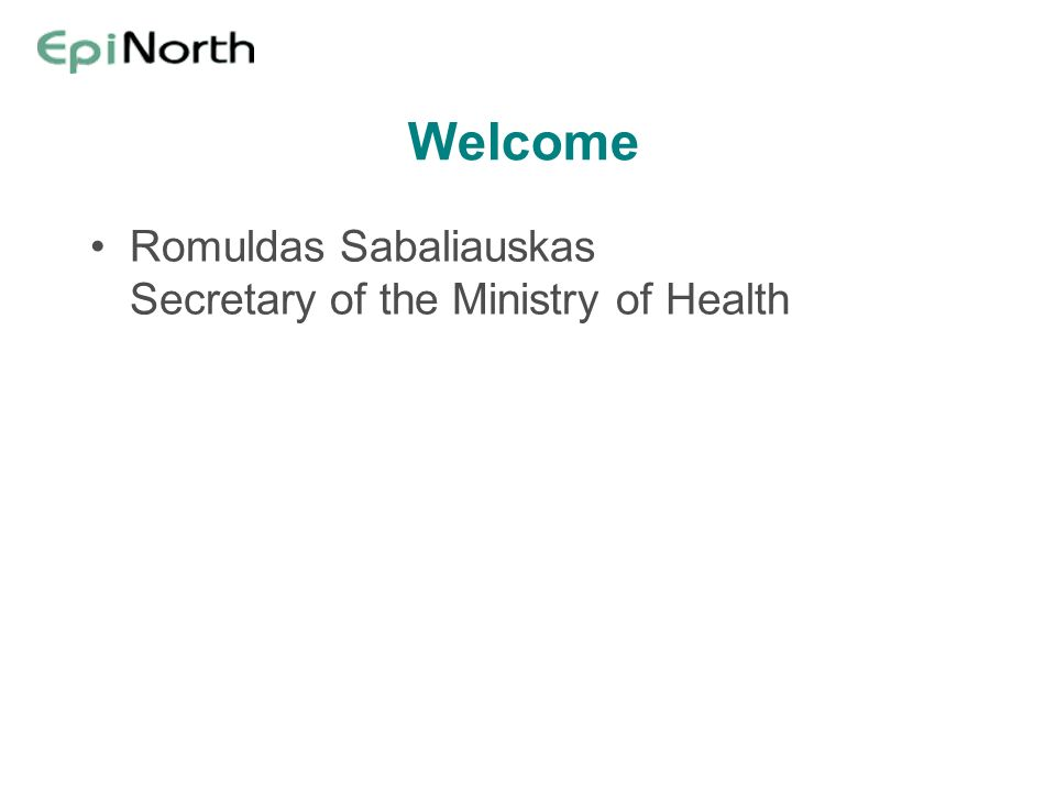 Welcome Romuldas Sabaliauskas Secretary of the Ministry of Health