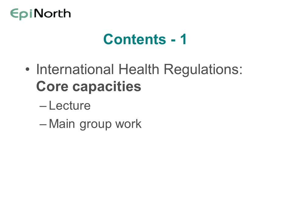 Contents - 1 International Health Regulations: Core capacities –Lecture –Main group work