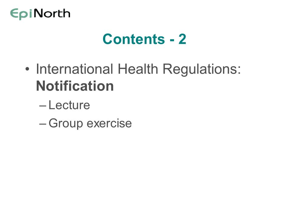 Contents - 2 International Health Regulations: Notification –Lecture –Group exercise