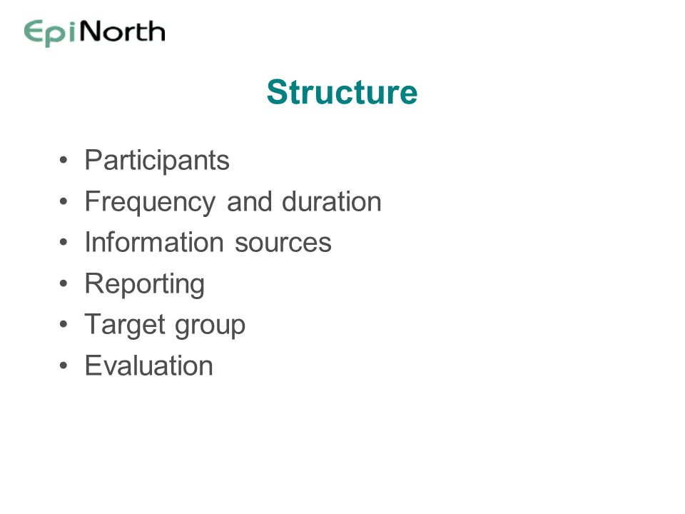 Structure Participants Frequency and duration Information sources Reporting Target group Evaluation