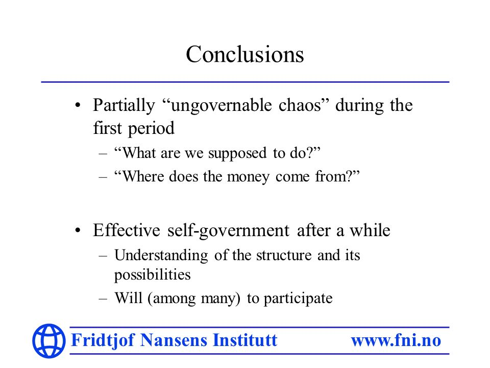 Fridtjof Nansens Institutt   Conclusions Partially ungovernable chaos during the first period –What are we supposed to do.