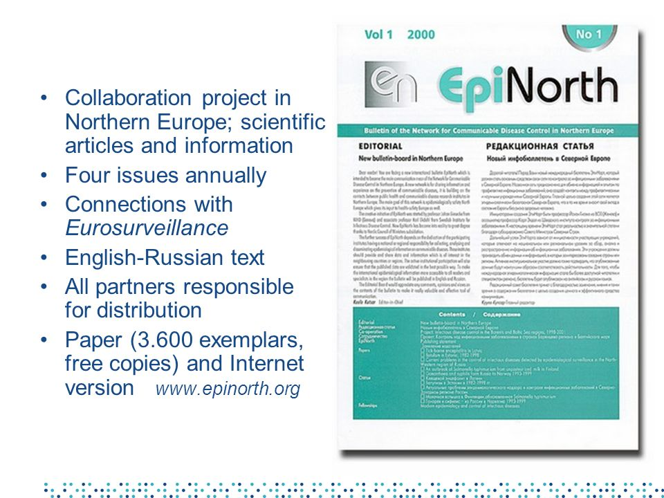 Collaboration project in Northern Europe; scientific articles and information Four issues annually Connections with Eurosurveillance English-Russian t