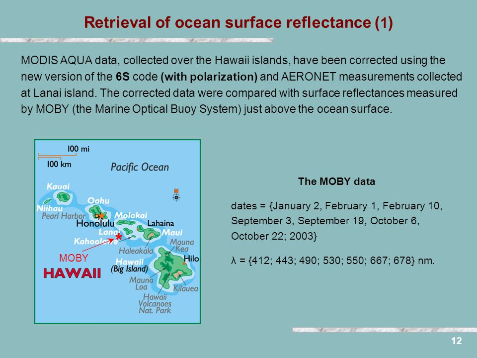 Retrieval of ocean surface reflectance ( 1 ) 12 MODIS AQUA data, collected over the Hawaii islands, have been corrected using the new version of the 6