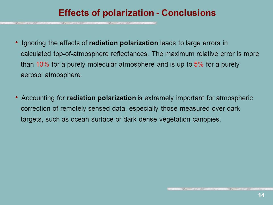 Effects of polarization - Conclusions 14 Ignoring the effects of radiation polarization leads to large errors in calculated top-of-atmosphere reflectances.