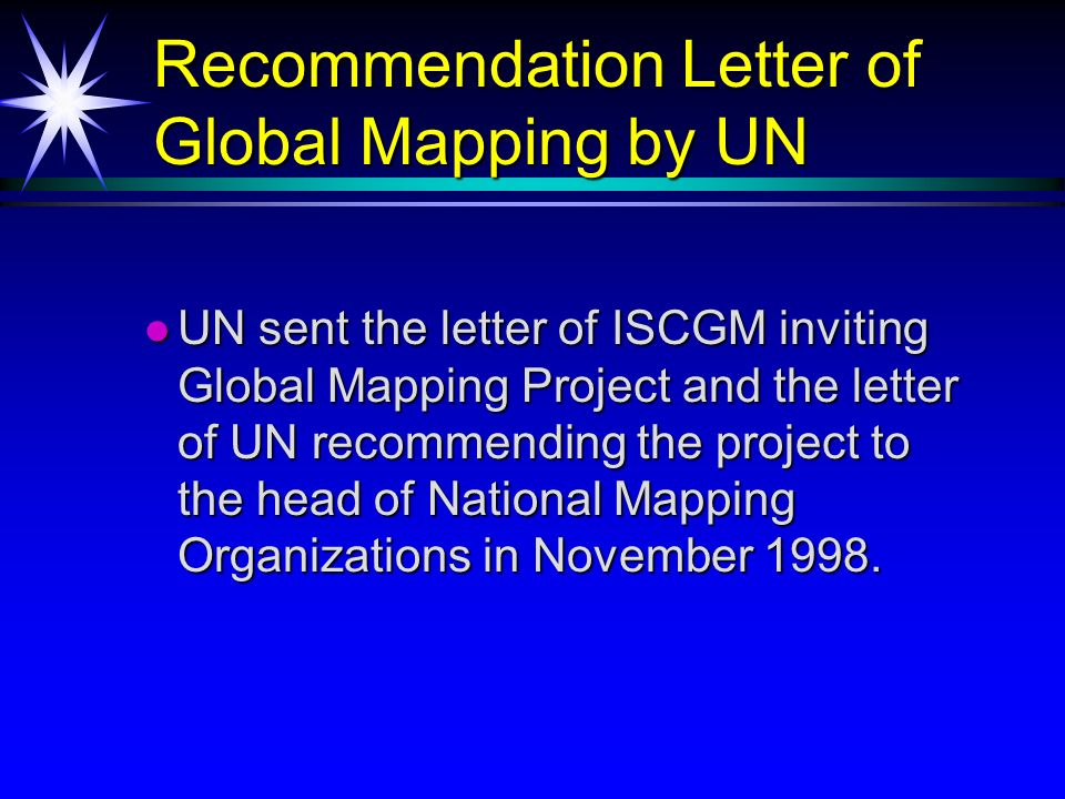 UN sent the letter of ISCGM inviting Global Mapping Project and the letter of UN recommending the project to the head of National Mapping Organization