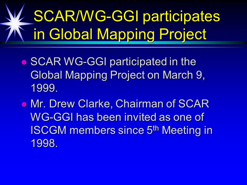 SCAR/WG-GGI participates in Global Mapping Project SCAR WG-GGI participated in the Global Mapping Project on March 9, 1999. SCAR WG-GGI participated i
