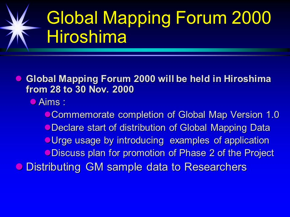 Global Mapping Forum 2000 Hiroshima Global Mapping Forum 2000 will be held in Hiroshima from 28 to 30 Nov. 2000 Global Mapping Forum 2000 will be held