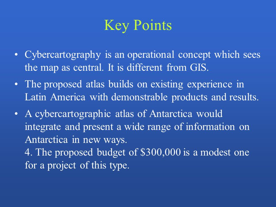 Key Points Cybercartography is an operational concept which sees the map as central. It is different from GIS. The proposed atlas builds on existing e