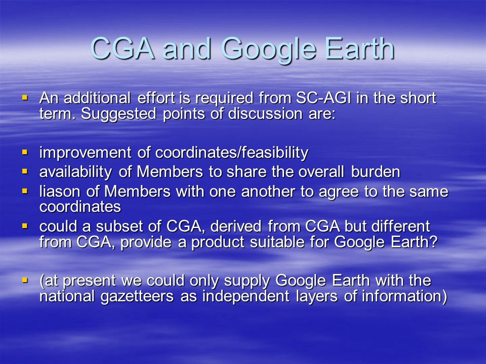 CGA and Google Earth An additional effort is required from SC-AGI in the short term.