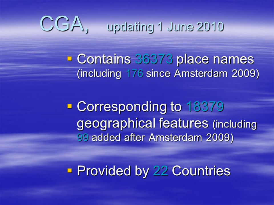 CGA and Google Earth Henk Brolsma, who prepared the Issues Paper on the inconsistencies existing among the National Gazetteers, Henk Brolsma, who prepared the Issues Paper on the inconsistencies existing among the National Gazetteers, verified the willingness of SC-AGIs Members to operate towards an improvement of the coordinates, verified the willingness of SC-AGIs Members to operate towards an improvement of the coordinates, obtaining a range of responses from positive to negative or no response at all.