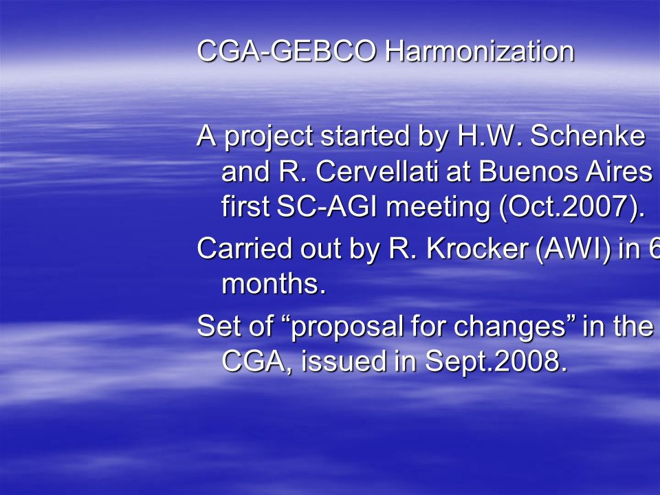 CGA-GEBCO Harmonization A project started by H.W. Schenke and R.