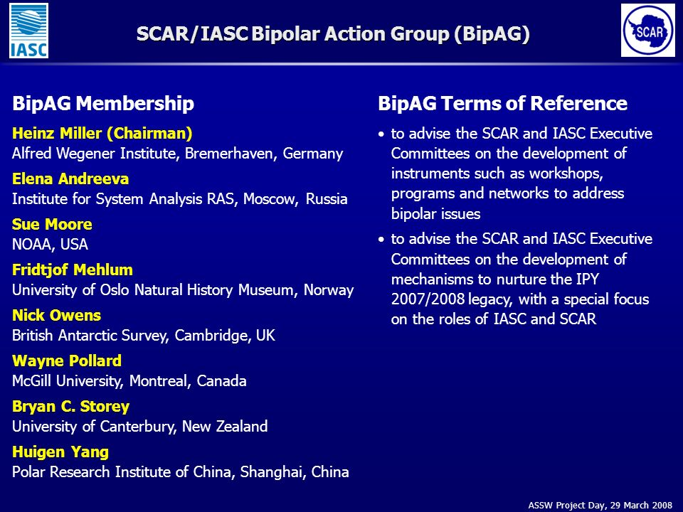 ASSW Project Day, 29 March 2008 SCAR/IASC Bipolar Action Group (BipAG) BipAG Terms of Reference to advise the SCAR and IASC Executive Committees on th