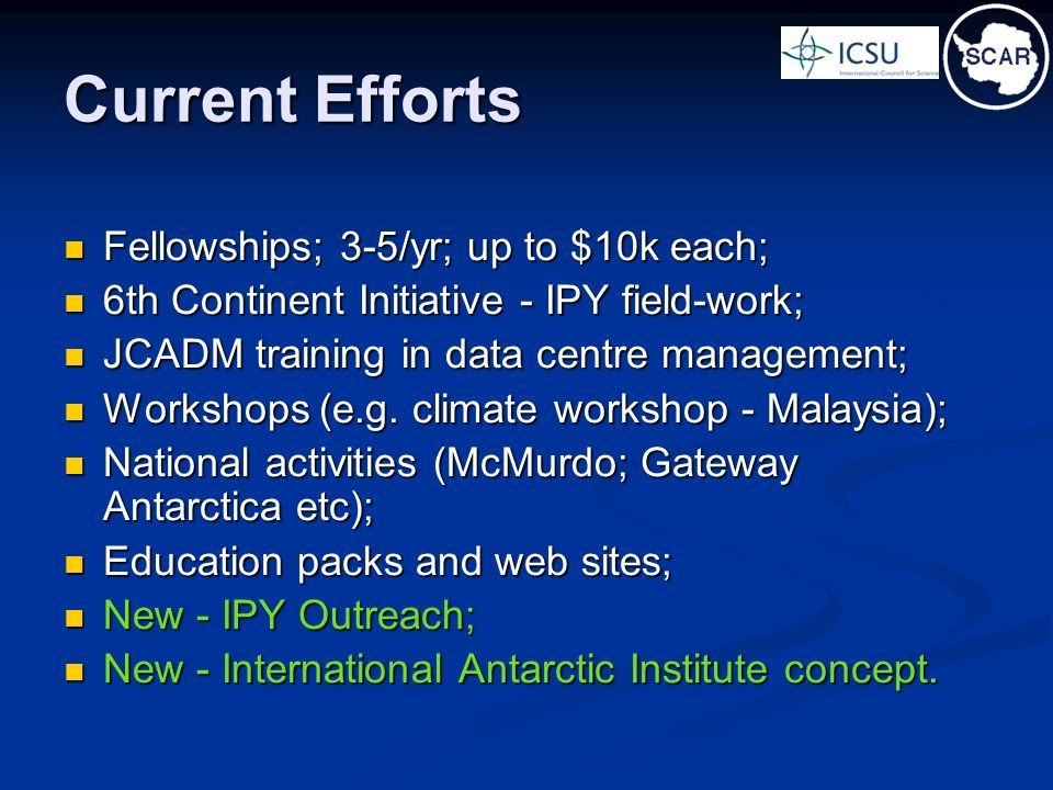 Current Efforts Fellowships; 3-5/yr; up to $10k each; Fellowships; 3-5/yr; up to $10k each; 6th Continent Initiative - IPY field-work; 6th Continent I