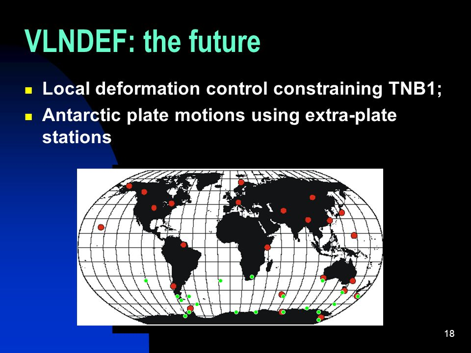 18 VLNDEF: the future Local deformation control constraining TNB1; Antarctic plate motions using extra-plate stations