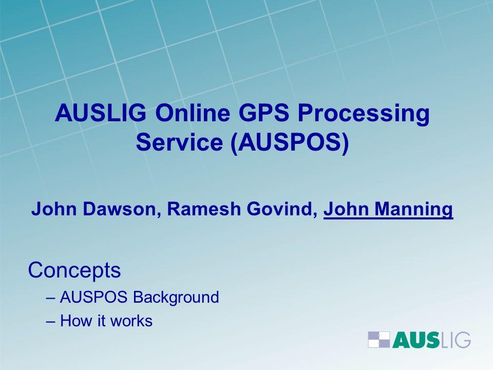 AUSLIG Online GPS Processing Service (AUSPOS) John Dawson, Ramesh Govind, John Manning Concepts – AUSPOS Background – How it works