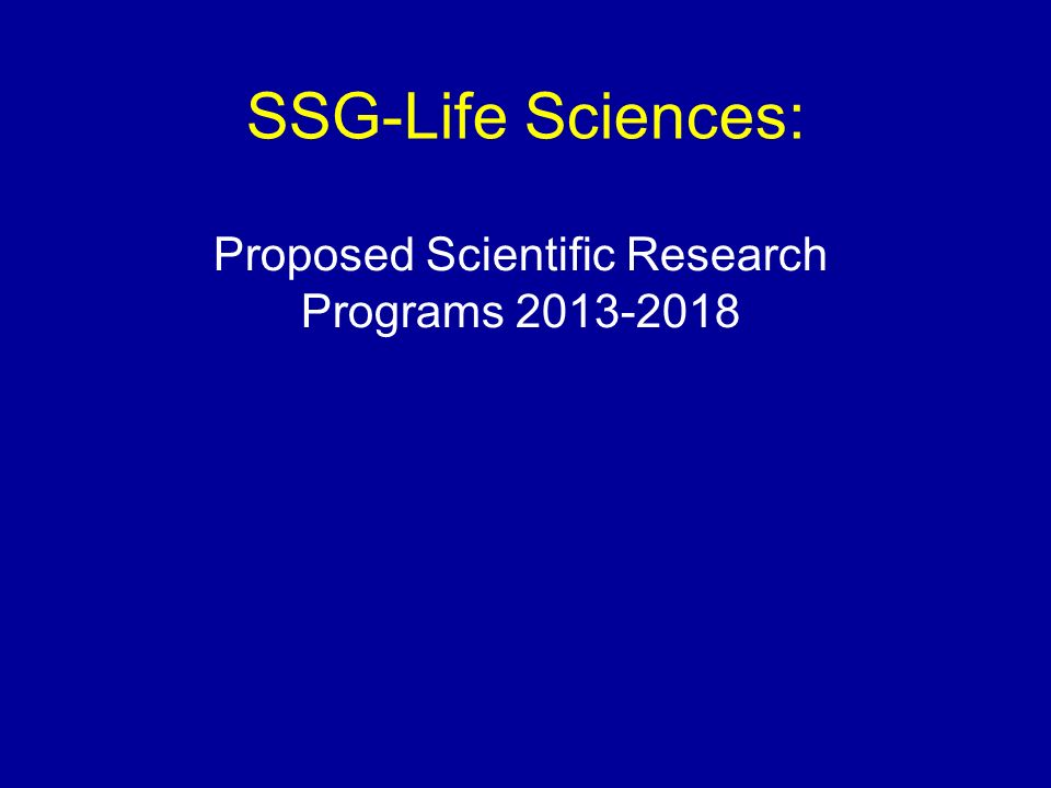 SSG-Life Sciences: Proposed Scientific Research Programs 2013-2018