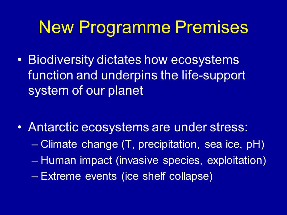 New Programme Premises Biodiversity dictates how ecosystems function and underpins the life-support system of our planet Antarctic ecosystems are unde