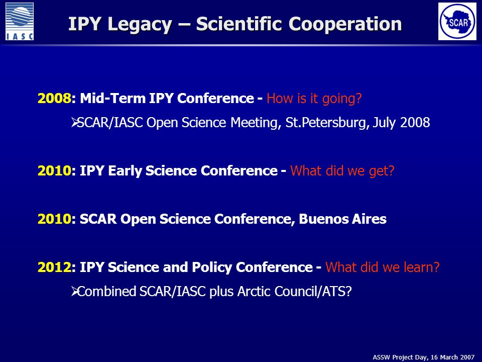 ASSW Project Day, 16 March 2007 IPY Legacy – Scientific Cooperation 2008: Mid-Term IPY Conference - How is it going.