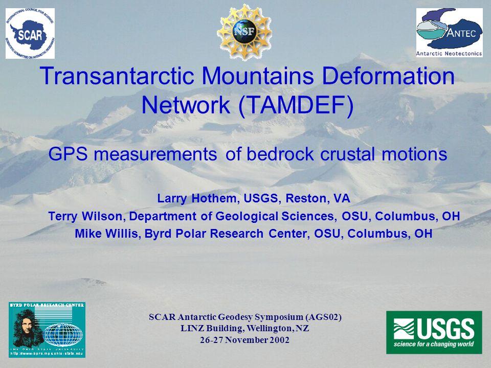 Transantarctic Mountains Deformation Network (TAMDEF) GPS measurements of bedrock crustal motions Larry Hothem, USGS, Reston, VA Terry Wilson, Departm
