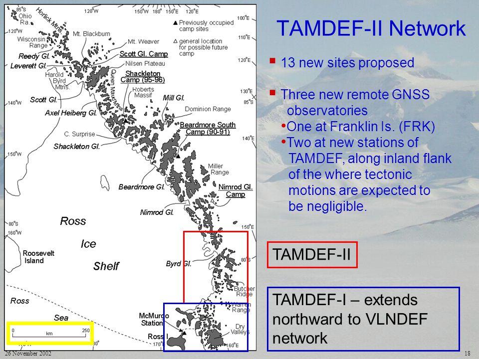 26 November 200218 TAMDEF-II TAMDEF-I – extends northward to VLNDEF network TAMDEF-II Network 13 new sites proposed Three new remote GNSS observatorie