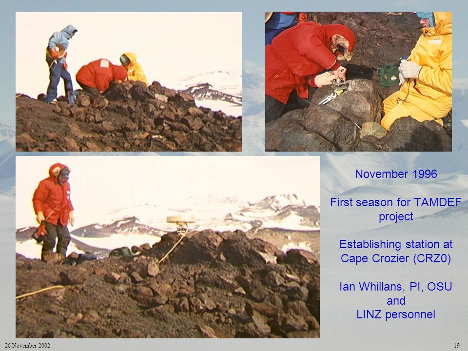 26 November 200219 November 1996 First season for TAMDEF project Establishing station at Cape Crozier (CRZ0) Ian Whillans, PI, OSU and LINZ personnel