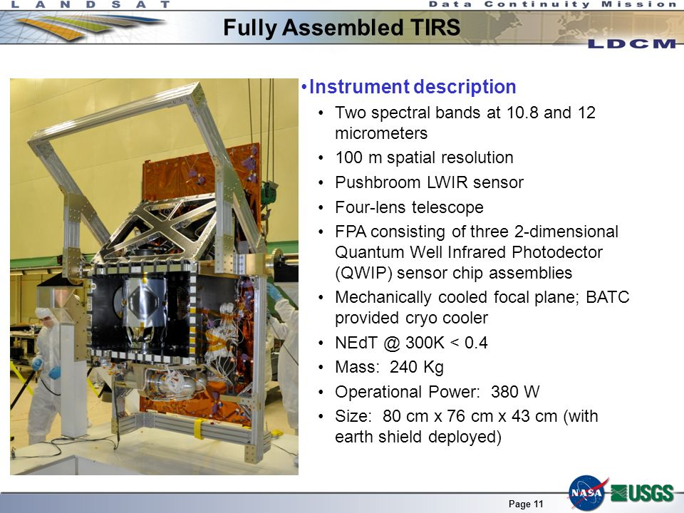 Page 11 Fully Assembled TIRS Instrument description Two spectral bands at 10.8 and 12 micrometers 100 m spatial resolution Pushbroom LWIR sensor Four-