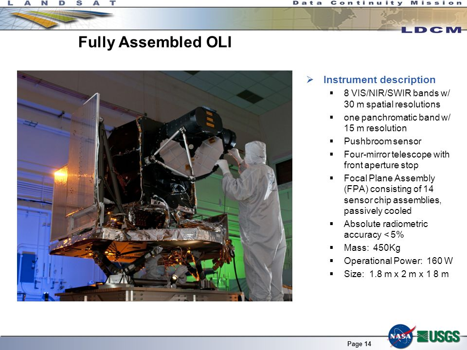 Page 14 Fully Assembled OLI Instrument description 8 VIS/NIR/SWIR bands w/ 30 m spatial resolutions one panchromatic band w/ 15 m resolution Pushbroom