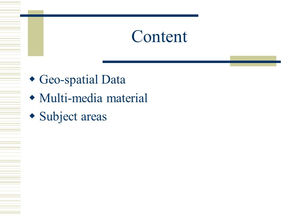 Content Geo-spatial Data Multi-media material Subject areas
