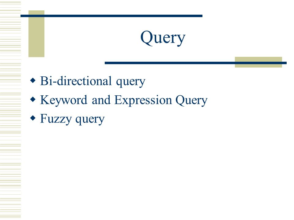 Query Bi-directional query Keyword and Expression Query Fuzzy query