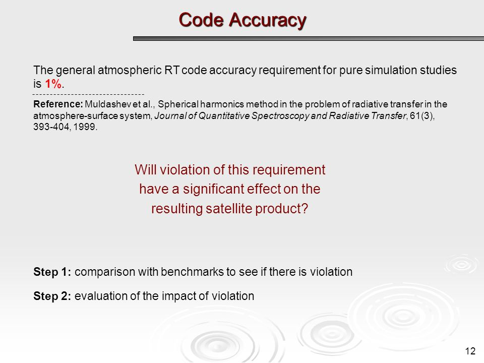 Code Accuracy 12 The general atmospheric RT code accuracy requirement for pure simulation studies is 1%. Reference: Muldashev et al., Spherical harmon