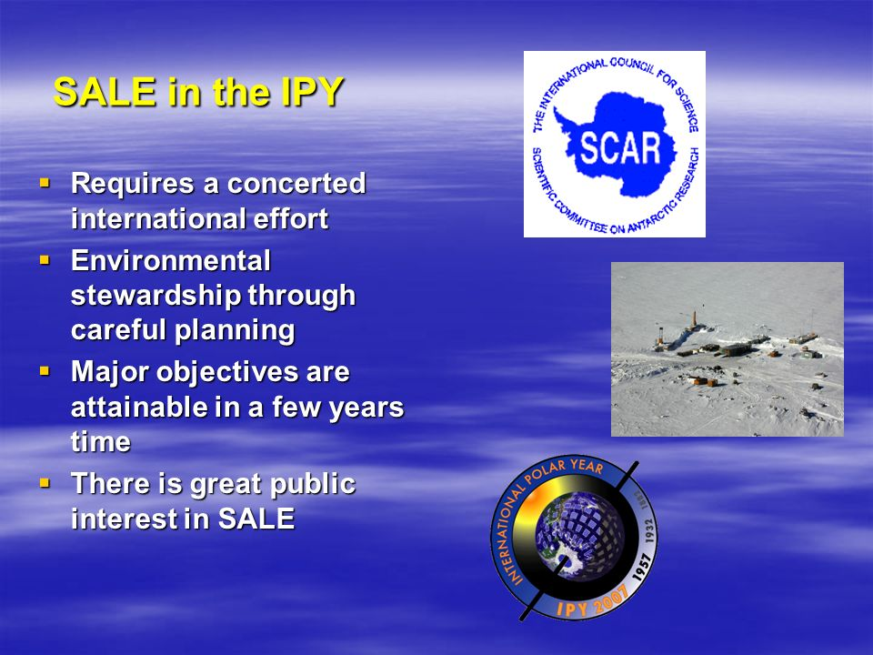 SALE in the IPY SALE in the IPY Requires a concerted international effort Requires a concerted international effort Environmental stewardship through