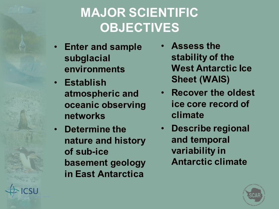 MAJOR SCIENTIFIC OBJECTIVES Assess the stability of the West Antarctic Ice Sheet (WAIS) Recover the oldest ice core record of climate Describe regiona