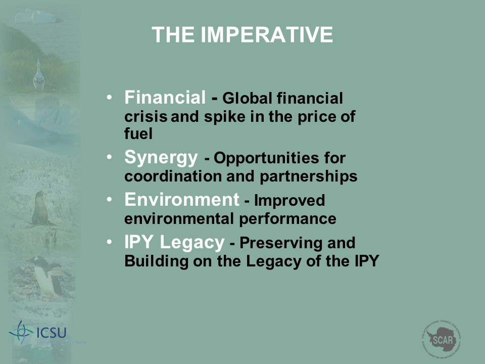 THE IMPERATIVE Financial - Global financial crisis and spike in the price of fuel Synergy - Opportunities for coordination and partnerships Environmen