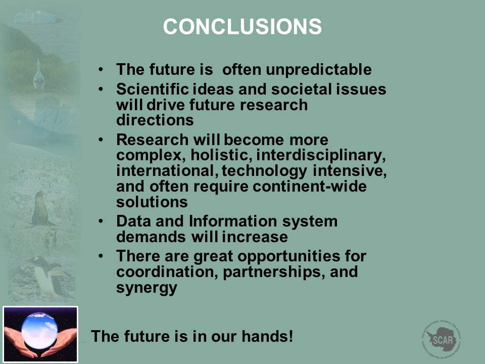CONCLUSIONS The future is often unpredictable Scientific ideas and societal issues will drive future research directions Research will become more com